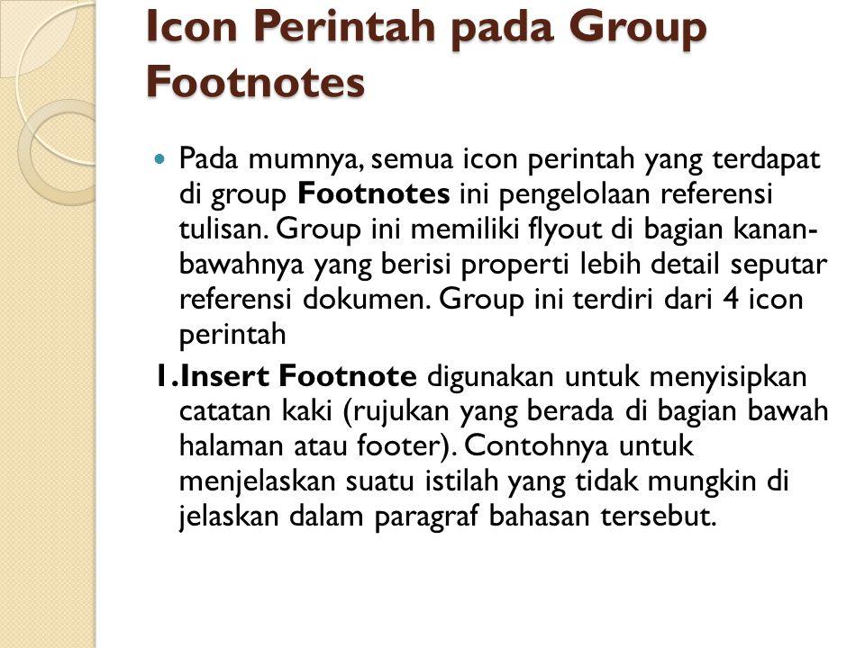 Icon Perintah pada Group Footnotes Pada mumnya, semua icon perintah yang terdapat di group Footnotes ini pengelolaan referensi tulisan. Group ini memi