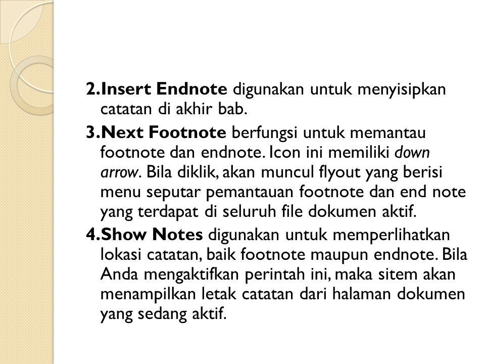 2.Insert Endnote digunakan untuk menyisipkan catatan di akhir bab. 3.Next Footnote berfungsi untuk memantau footnote dan endnote. Icon ini memiliki do
