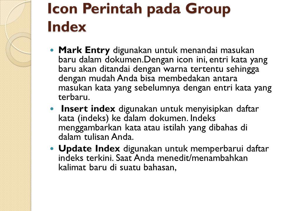 Icon Perintah pada Group Index Icon Perintah pada Group Index Mark Entry digunakan untuk menandai masukan baru dalam dokumen.Dengan icon ini, entri ka