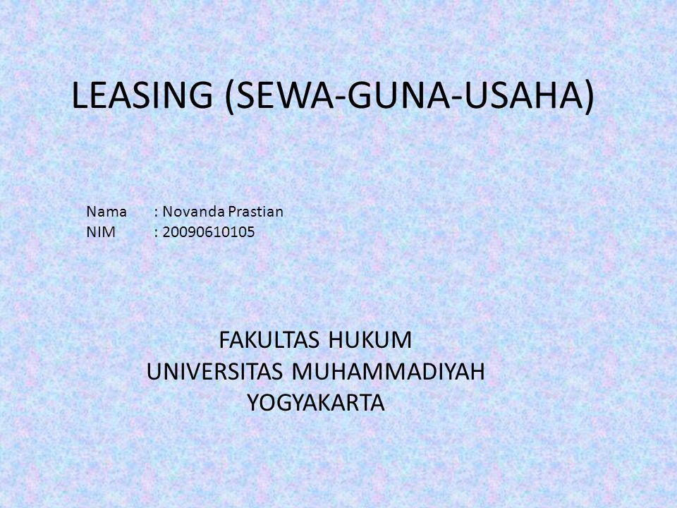 LEASING (SEWA-GUNA-USAHA) Nama: Novanda Prastian NIM: 20090610105 FAKULTAS HUKUM UNIVERSITAS MUHAMMADIYAH YOGYAKARTA