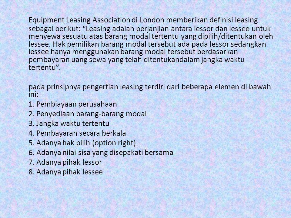 """Equipment Leasing Association di London memberikan definisi leasing sebagai berikut: """"Leasing adalah perjanjian antara lessor dan lessee untuk menyewa"""