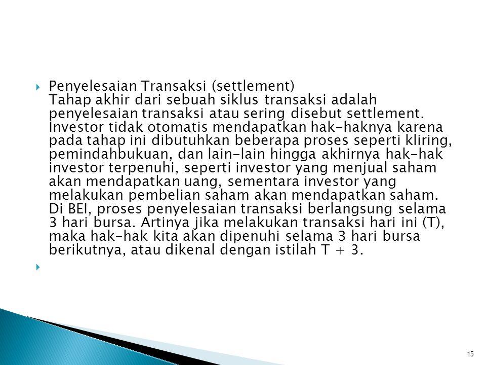  Penyelesaian Transaksi (settlement) Tahap akhir dari sebuah siklus transaksi adalah penyelesaian transaksi atau sering disebut settlement. Investor