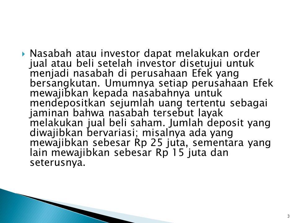  Nasabah atau investor dapat melakukan order jual atau beli setelah investor disetujui untuk menjadi nasabah di perusahaan Efek yang bersangkutan. Um