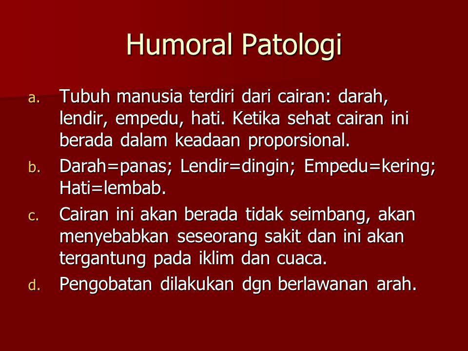 Humoral Patologi a. Tubuh manusia terdiri dari cairan: darah, lendir, empedu, hati. Ketika sehat cairan ini berada dalam keadaan proporsional. b. Dara