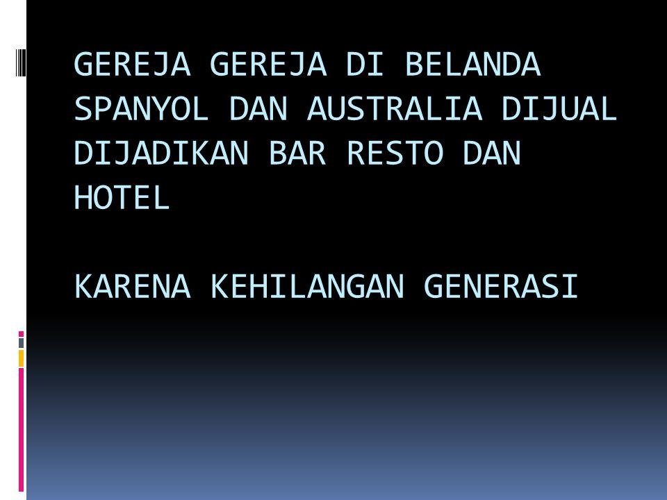 GEREJA GEREJA DI BELANDA SPANYOL DAN AUSTRALIA DIJUAL DIJADIKAN BAR RESTO DAN HOTEL KARENA KEHILANGAN GENERASI