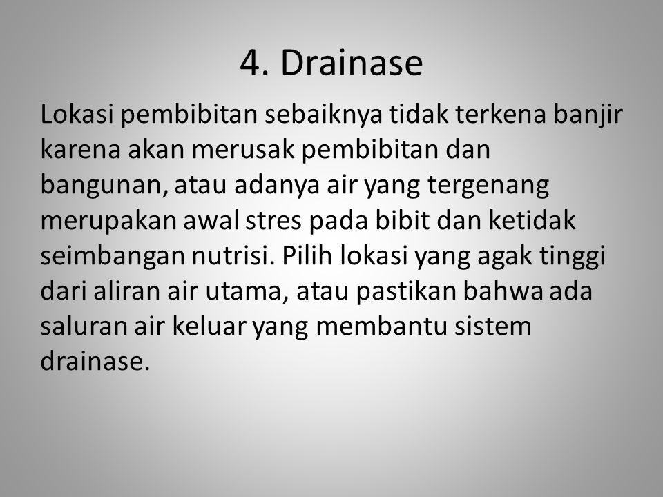 4. Drainase Lokasi pembibitan sebaiknya tidak terkena banjir karena akan merusak pembibitan dan bangunan, atau adanya air yang tergenang merupakan awa