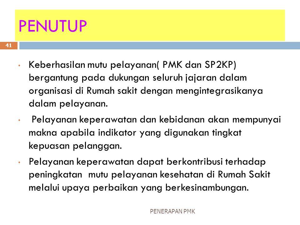 PENERAPAN PMK 41 PENUTUP Keberhasilan mutu pelayanan( PMK dan SP2KP) bergantung pada dukungan seluruh jajaran dalam organisasi di Rumah sakit dengan mengintegrasikanya dalam pelayanan.