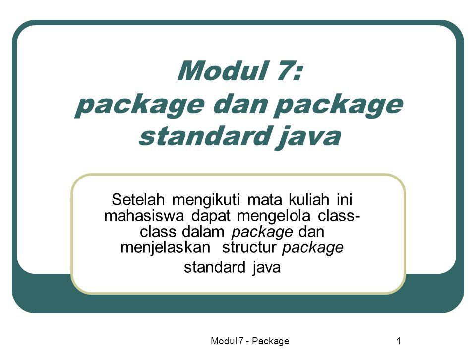 Modul 7 - Package 2 Pengantar : Dalam modul ini akan diuraikan beberapa topik bahasan yaitu : 1.