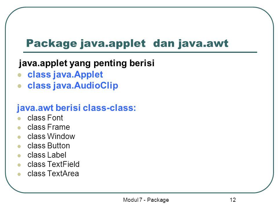 Modul 7 - Package 12 Package java.applet dan java.awt java.applet yang penting berisi class java.Applet class java.AudioClip java.awt berisi class-cla