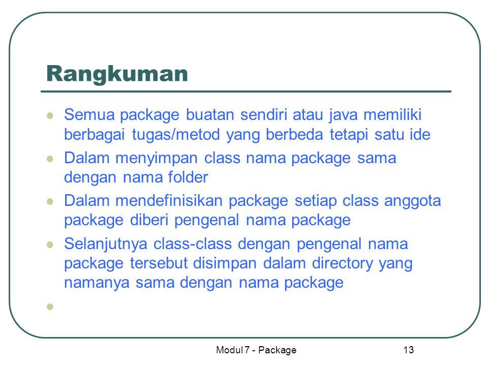 Modul 7 - Package 13 Rangkuman Semua package buatan sendiri atau java memiliki berbagai tugas/metod yang berbeda tetapi satu ide Dalam menyimpan class