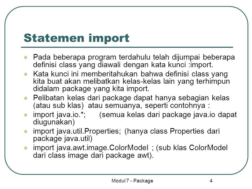 Modul 7 - Package 4 Statemen import Pada beberapa program terdahulu telah dijumpai beberapa definisi class yang diawali dengan kata kunci :import. Kat
