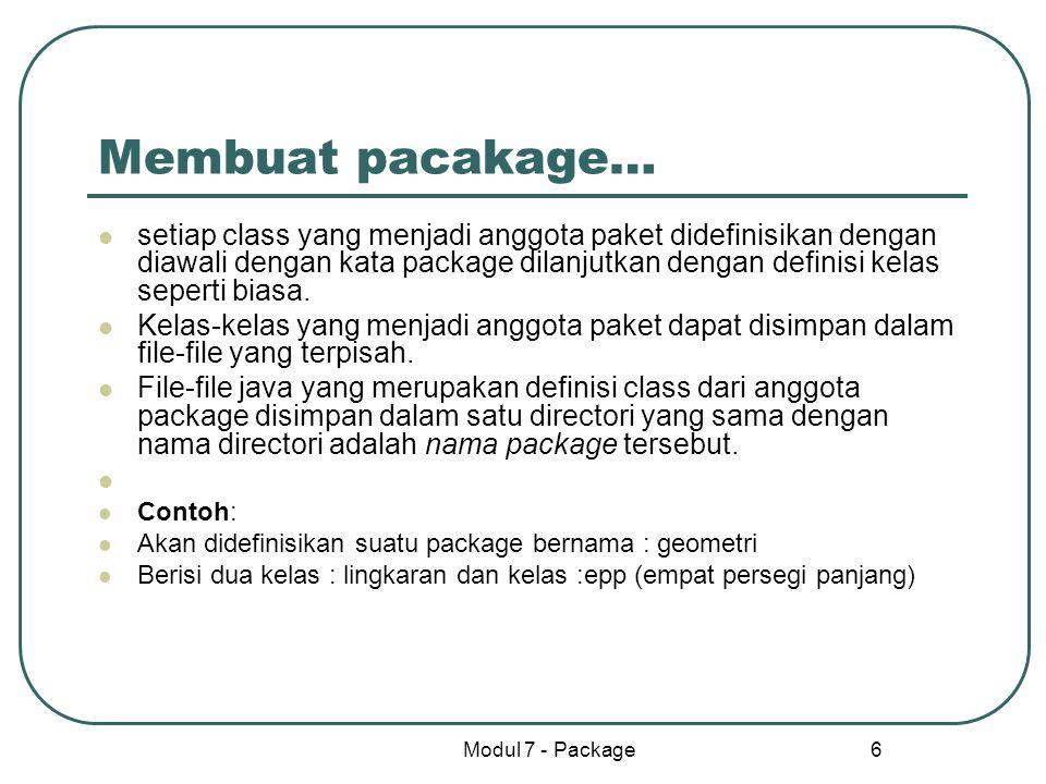 Modul 7 - Package 6 Membuat pacakage… setiap class yang menjadi anggota paket didefinisikan dengan diawali dengan kata package dilanjutkan dengan defi
