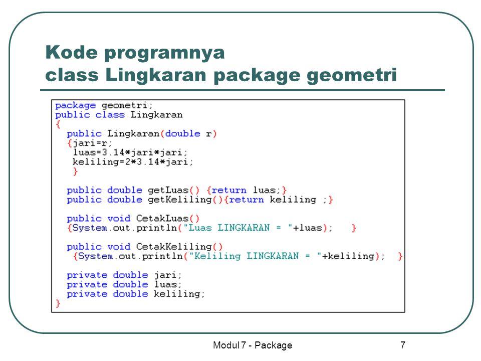 Modul 7 - Package 7 Kode programnya class Lingkaran package geometri