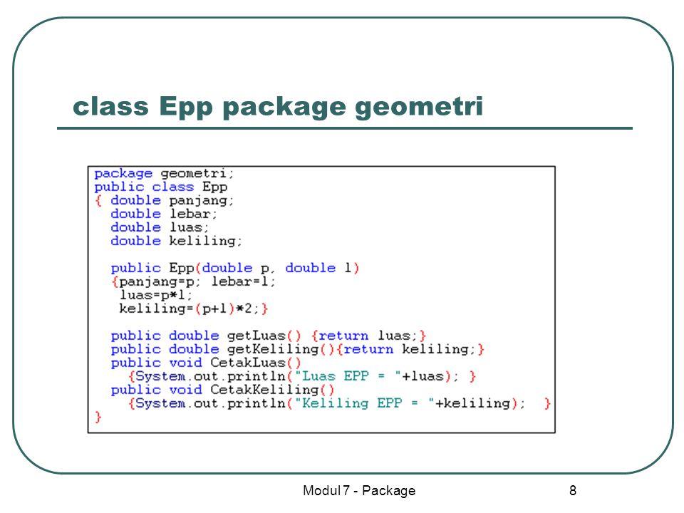Modul 7 - Package 9 Program utama dan hasilnya (mengimpor package geometri) Hasil program Terlihat dengan mendefinisikan class dalam package kita dapat menyembunyikan sebagian besar kode program.