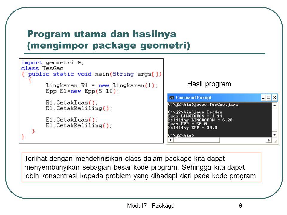 Modul 7 - Package 10 Package standard :java.lang Pada program java terdapat package yang otomatis akan dapat digunakan meskipun kita tidak menggunakan statemen import.