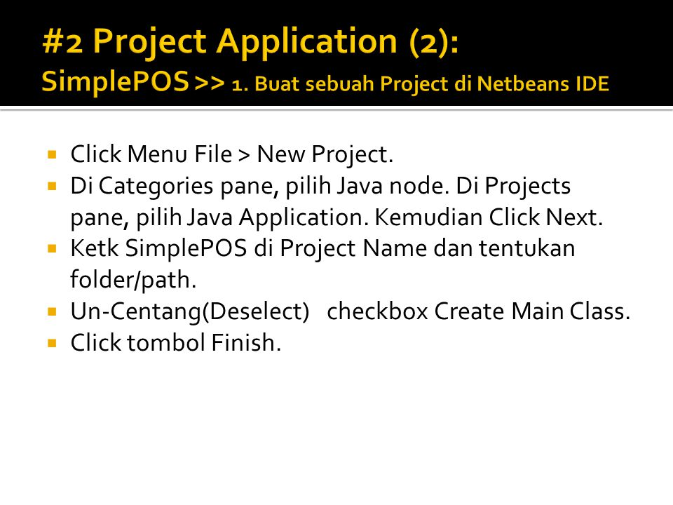  Click Menu File > New Project. Di Categories pane, pilih Java node.