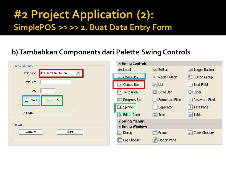b) Tambahkan Components dari Palette Swing Controls