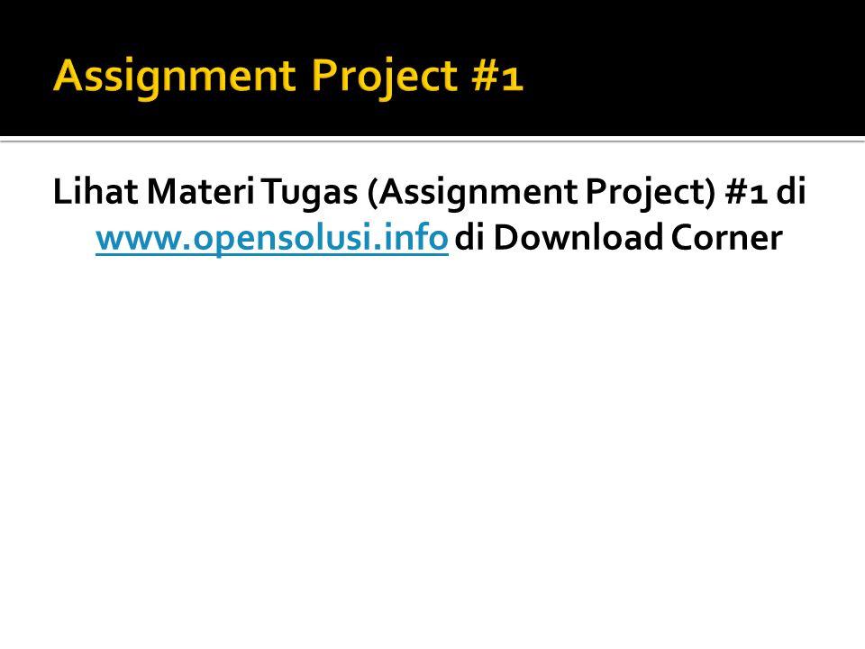 Lihat Materi Tugas (Assignment Project) #1 di www.opensolusi.info di Download Corner www.opensolusi.info