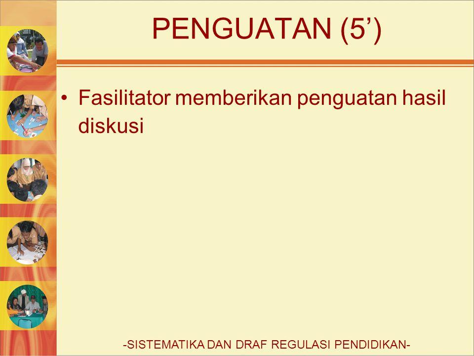 PENGUATAN (5') Fasilitator memberikan penguatan hasil diskusi -SISTEMATIKA DAN DRAF REGULASI PENDIDIKAN-