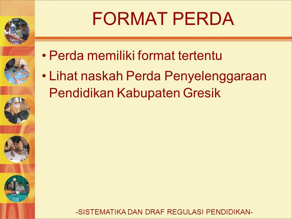 FORMAT PERDA Perda memiliki format tertentu Lihat naskah Perda Penyelenggaraan Pendidikan Kabupaten Gresik -SISTEMATIKA DAN DRAF REGULASI PENDIDIKAN-