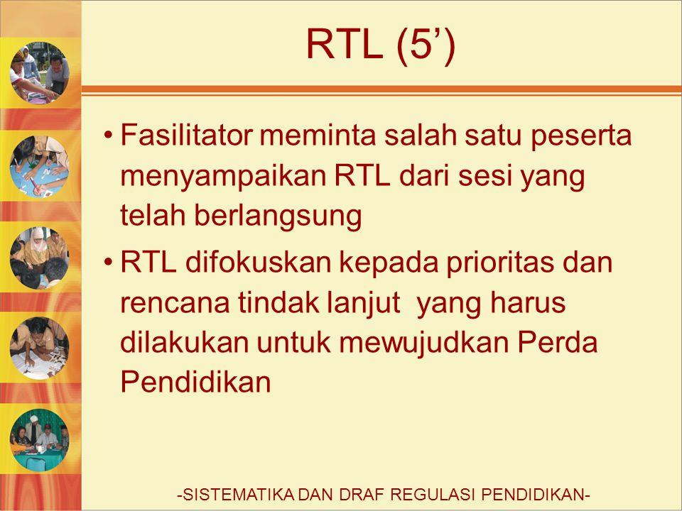 RTL (5') Fasilitator meminta salah satu peserta menyampaikan RTL dari sesi yang telah berlangsung RTL difokuskan kepada prioritas dan rencana tindak lanjut yang harus dilakukan untuk mewujudkan Perda Pendidikan -SISTEMATIKA DAN DRAF REGULASI PENDIDIKAN-