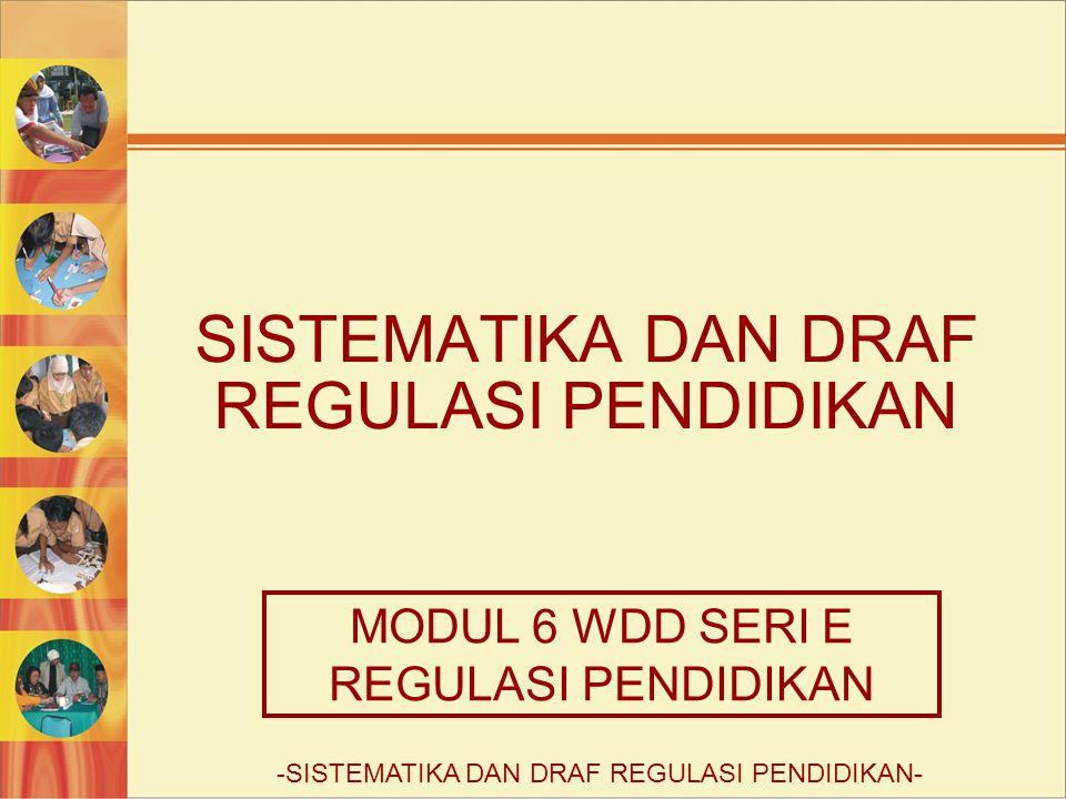 SISTEMATIKA DAN DRAF REGULASI PENDIDIKAN MODUL 6 WDD SERI E REGULASI PENDIDIKAN -SISTEMATIKA DAN DRAF REGULASI PENDIDIKAN-