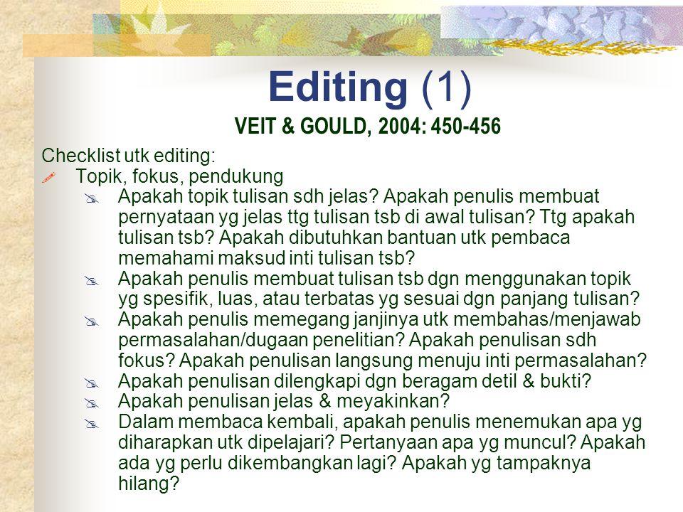 Editing (1) Checklist utk editing:  Topik, fokus, pendukung  Apakah topik tulisan sdh jelas? Apakah penulis membuat pernyataan yg jelas ttg tulisan