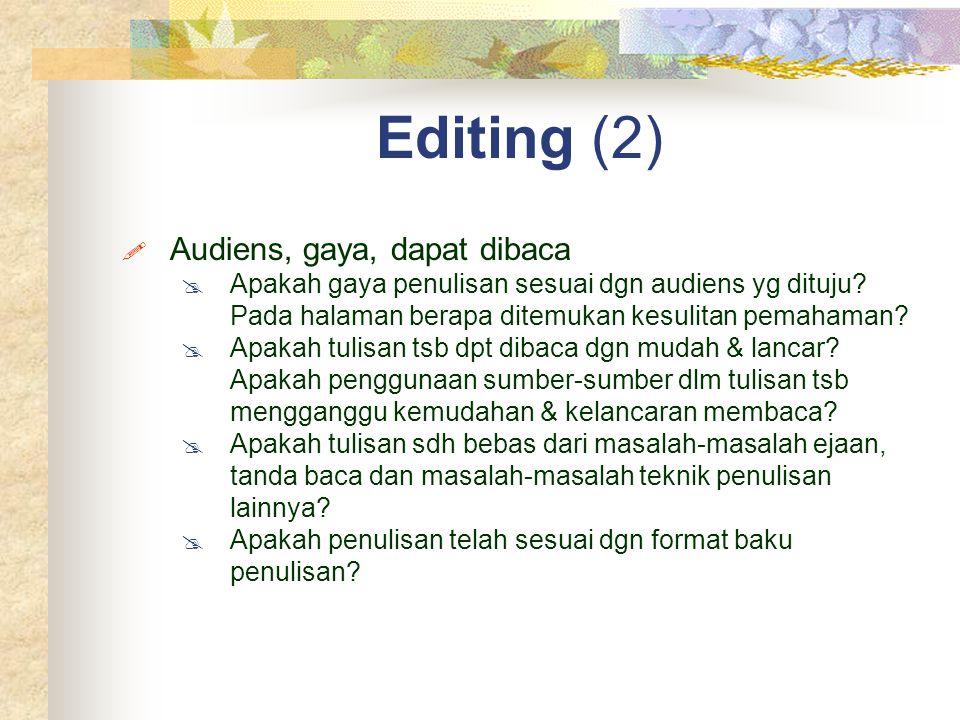 Editing (2)  Audiens, gaya, dapat dibaca  Apakah gaya penulisan sesuai dgn audiens yg dituju? Pada halaman berapa ditemukan kesulitan pemahaman?  A