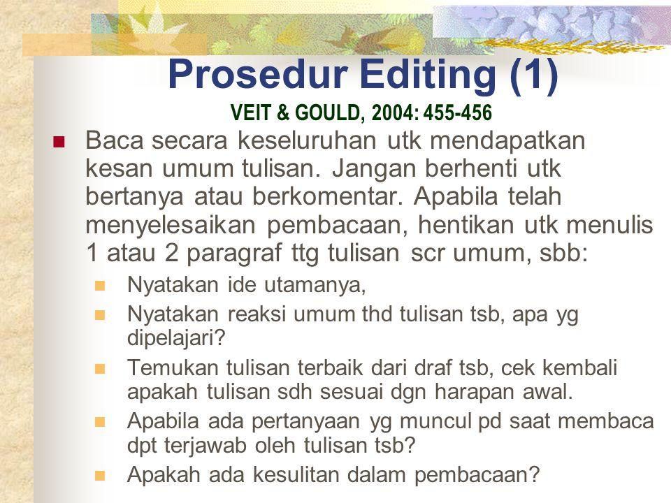Prosedur Editing (1) Baca secara keseluruhan utk mendapatkan kesan umum tulisan. Jangan berhenti utk bertanya atau berkomentar. Apabila telah menyeles