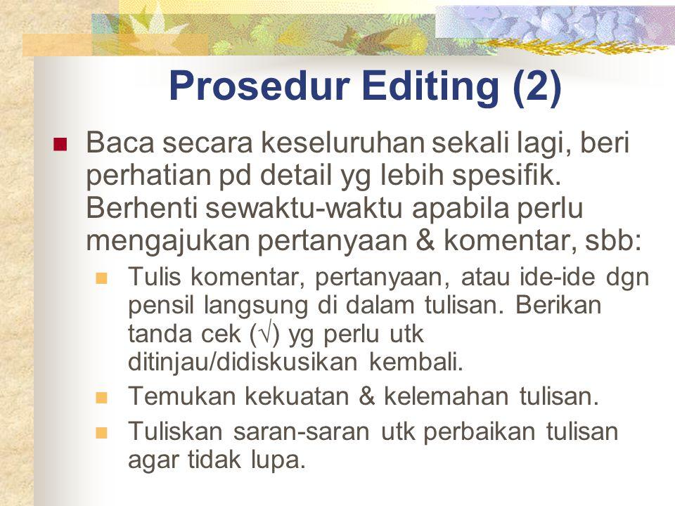 Prosedur Editing (2) Baca secara keseluruhan sekali lagi, beri perhatian pd detail yg lebih spesifik. Berhenti sewaktu-waktu apabila perlu mengajukan