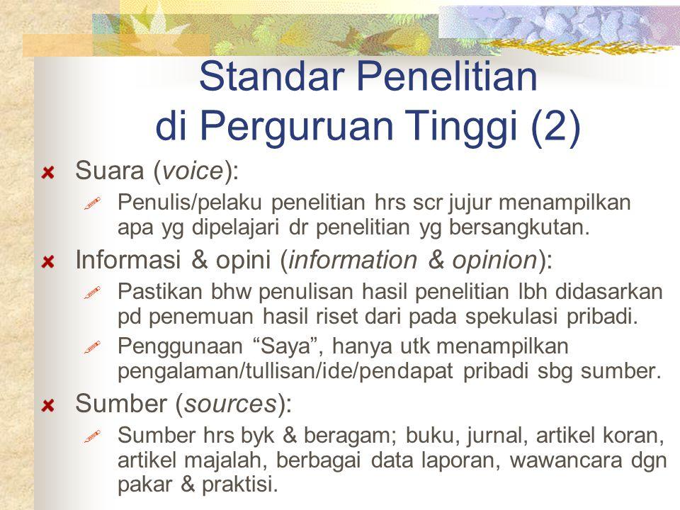 Standar Penelitian di Perguruan Tinggi (2) Suara (voice):  Penulis/pelaku penelitian hrs scr jujur menampilkan apa yg dipelajari dr penelitian yg ber
