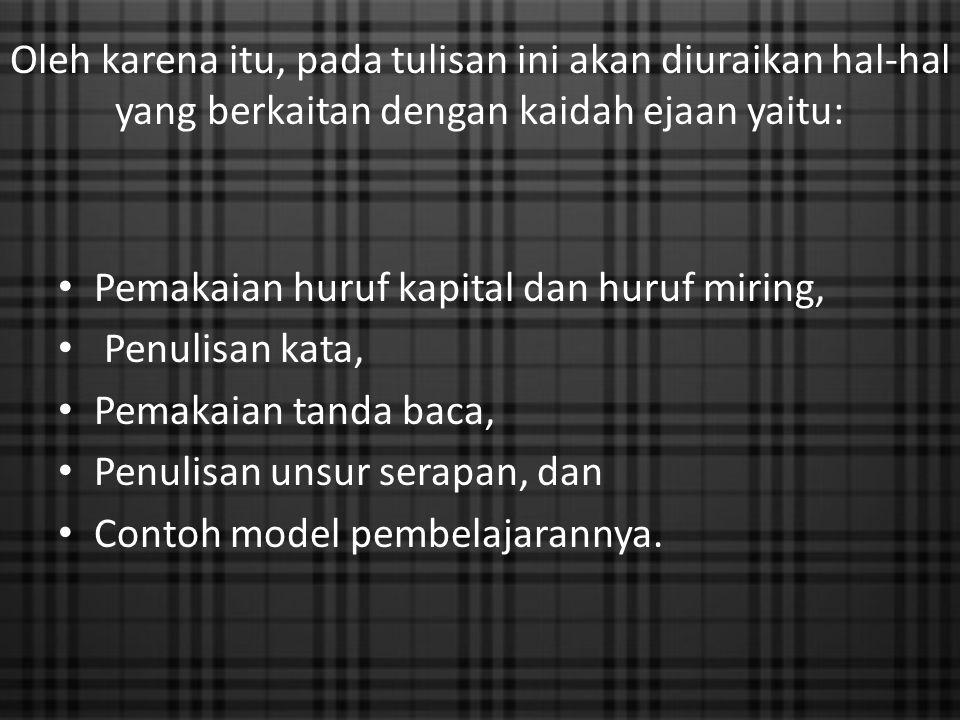 Pemakaian huruf kapital Huruf Abjad : Abjad yang digunakan dalam ejaan bahasa Indonesia terdiri atas A, B, C, dst.