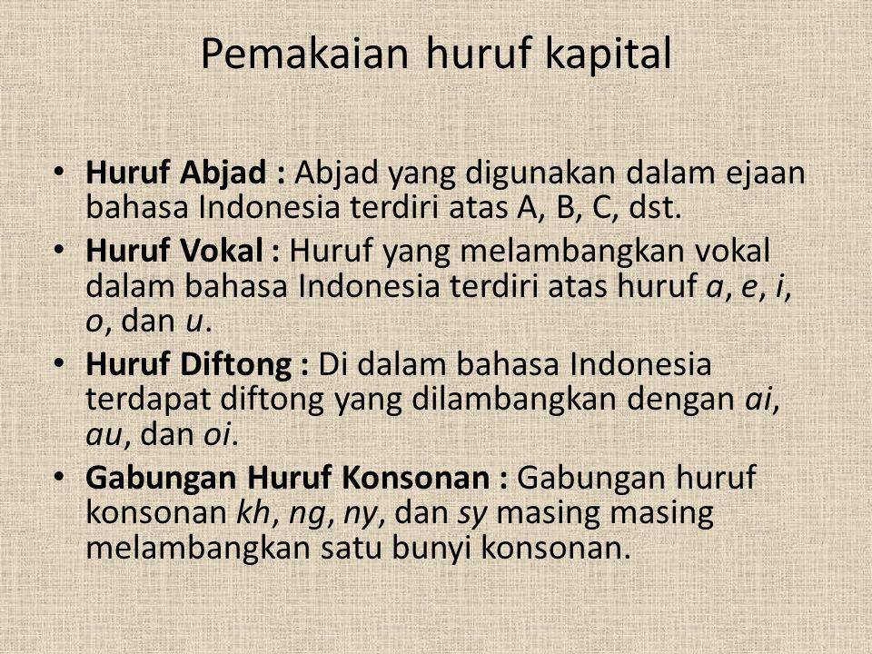Huruf Kapital 1.Huruf kapital atau huruf besar dipakai sebagai huruf pertama kata pada awal kalimat.