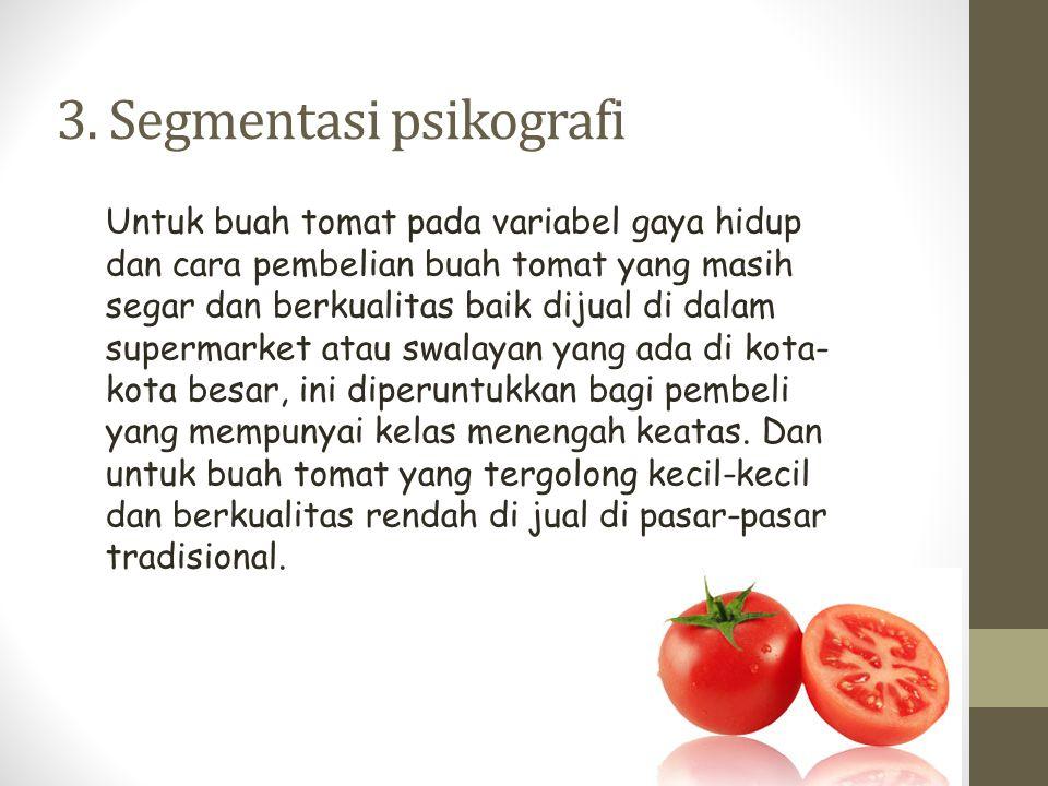 3. Segmentasi psikografi Untuk buah tomat pada variabel gaya hidup dan cara pembelian buah tomat yang masih segar dan berkualitas baik dijual di dalam