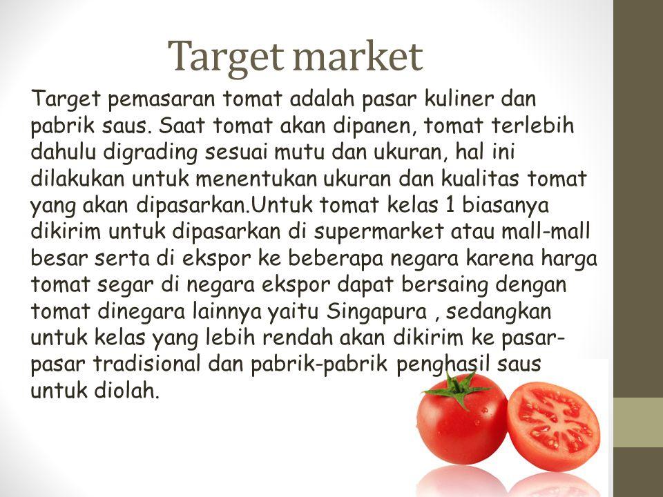 Target market Target pemasaran tomat adalah pasar kuliner dan pabrik saus. Saat tomat akan dipanen, tomat terlebih dahulu digrading sesuai mutu dan uk