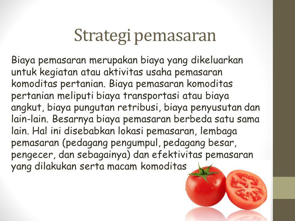 Strategi pemasaran Biaya pemasaran merupakan biaya yang dikeluarkan untuk kegiatan atau aktivitas usaha pemasaran komoditas pertanian. Biaya pemasaran