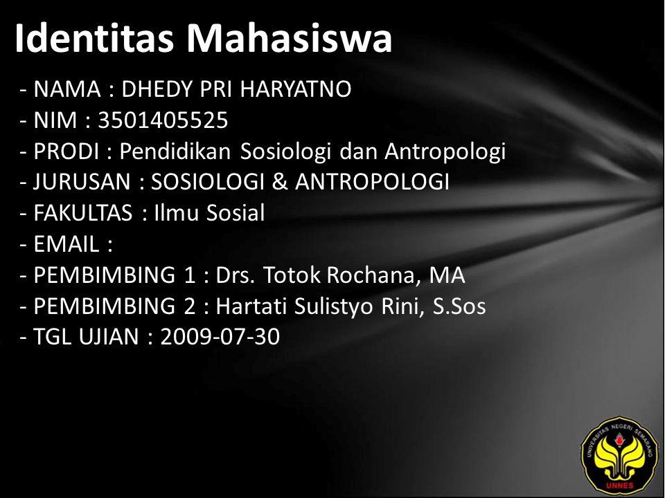 Identitas Mahasiswa - NAMA : DHEDY PRI HARYATNO - NIM : 3501405525 - PRODI : Pendidikan Sosiologi dan Antropologi - JURUSAN : SOSIOLOGI & ANTROPOLOGI - FAKULTAS : Ilmu Sosial - EMAIL : - PEMBIMBING 1 : Drs.