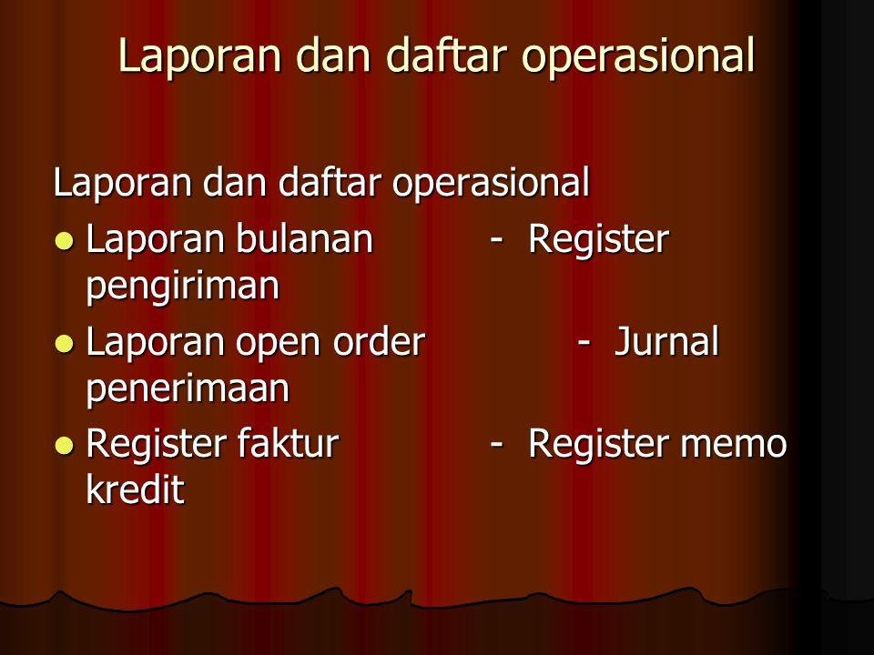 Laporan dan daftar operasional Laporan bulanan- Register pengiriman Laporan bulanan- Register pengiriman Laporan open order- Jurnal penerimaan Laporan