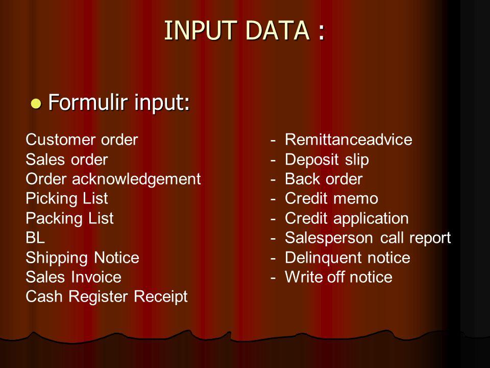 INPUT DATA : Formulir input: Formulir input: Customer order- Remittanceadvice Sales order- Deposit slip Order acknowledgement- Back order Picking List