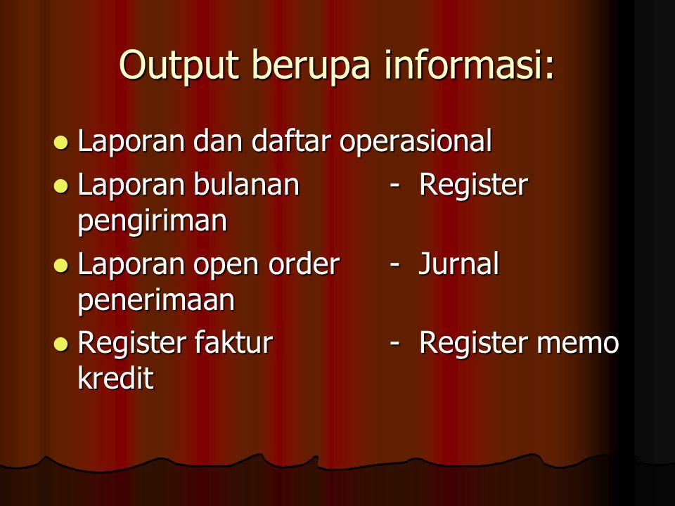 Output berupa informasi: Laporan dan daftar operasional Laporan dan daftar operasional Laporan bulanan- Register pengiriman Laporan bulanan- Register
