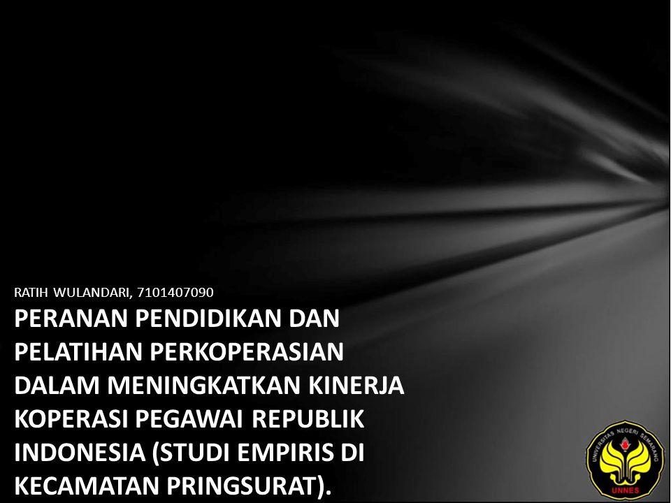 RATIH WULANDARI, 7101407090 PERANAN PENDIDIKAN DAN PELATIHAN PERKOPERASIAN DALAM MENINGKATKAN KINERJA KOPERASI PEGAWAI REPUBLIK INDONESIA (STUDI EMPIRIS DI KECAMATAN PRINGSURAT).