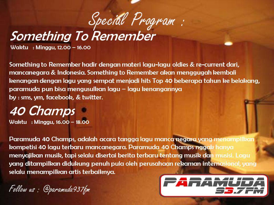 Something To Remember Waktu : Minggu, 12.00 – 16.00 Something to Remember hadir dengan materi lagu-lagu oldies & re-current dari, mancanegara & Indone
