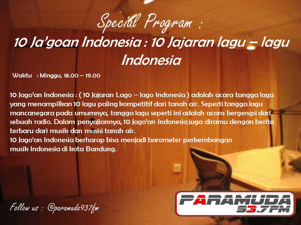 10 Ja'goan Indonesia : 10 Jajaran lagu – lagu Indonesia Waktu : Minggu, 18.00 – 19.00 10 Jago'an Indonesia : ( 10 Jajaran Lago – lago Indonesia ) adal