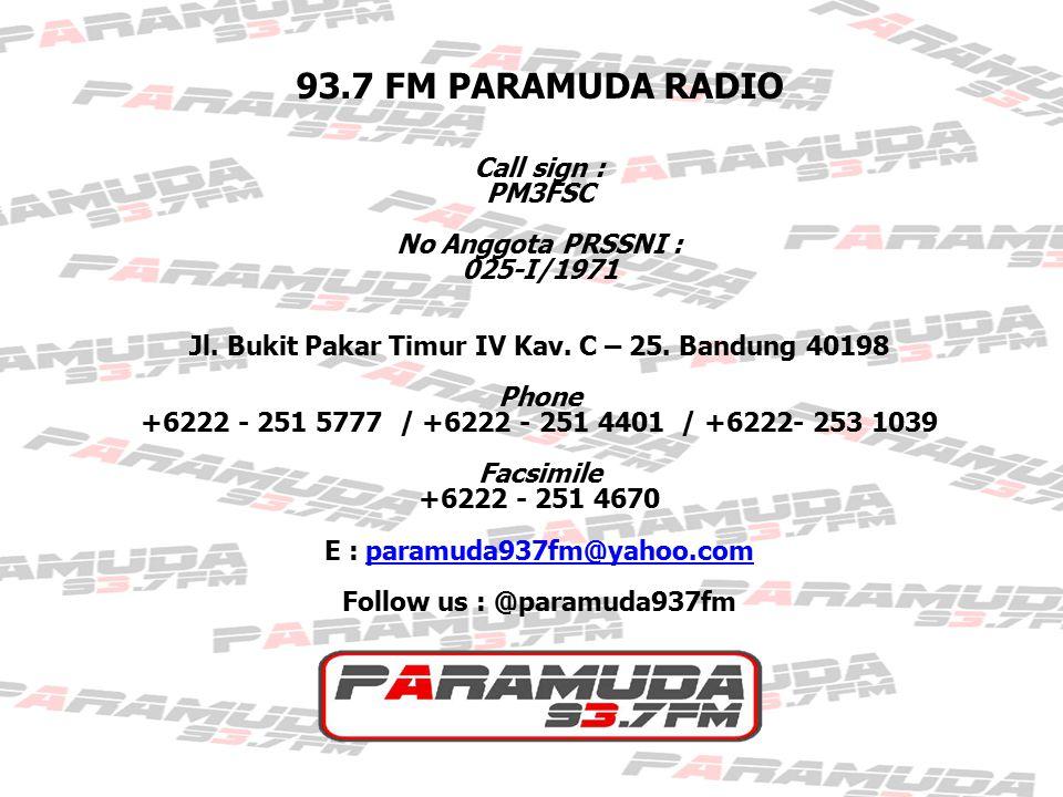 93.7 FM PARAMUDA RADIO Call sign : PM3FSC No Anggota PRSSNI : 025-I/1971 Jl. Bukit Pakar Timur IV Kav. C – 25. Bandung 40198 Phone +6222 - 251 5777 /