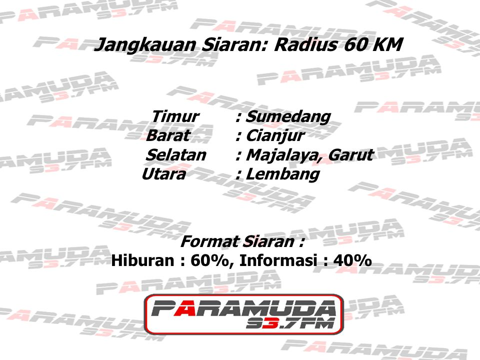 Format Siaran Kata : Entertainment, Information, Sportainment Format Musik : Mancanegara 40% : ( Pop, RnB, Rock, Jazz, Soul ) Indonesia 60% : ( Pop, RnB, Rock, Jazz )