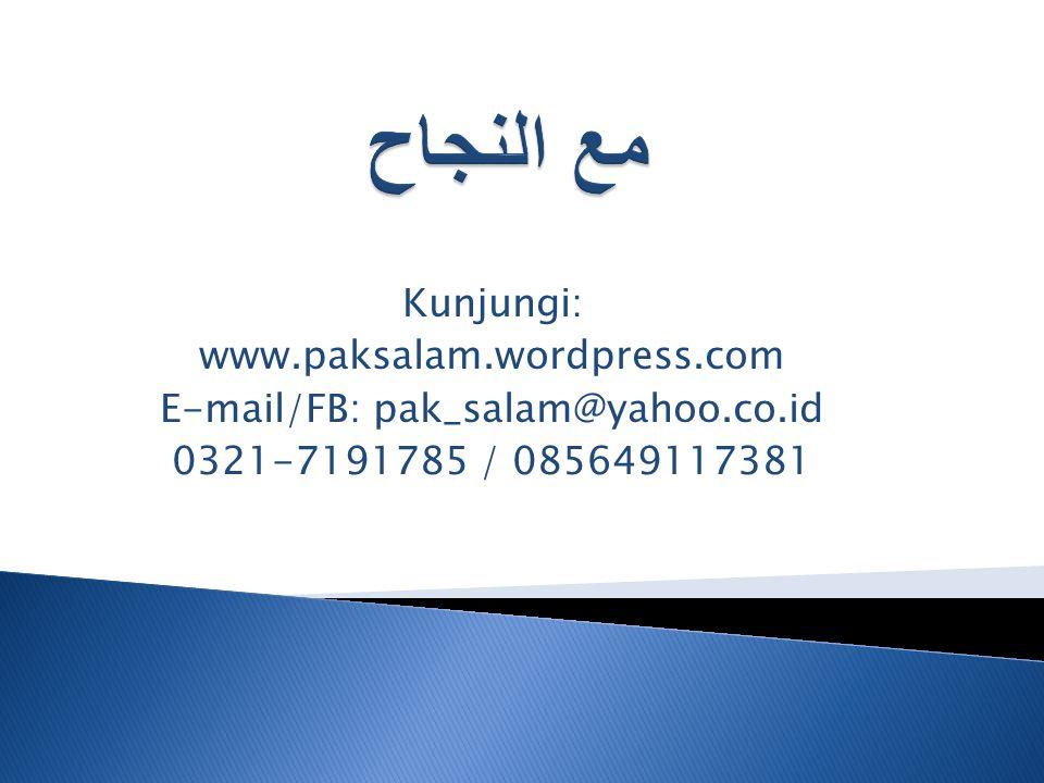 Kunjungi: www.paksalam.wordpress.com E-mail/FB: pak_salam@yahoo.co.id 0321-7191785 / 085649117381