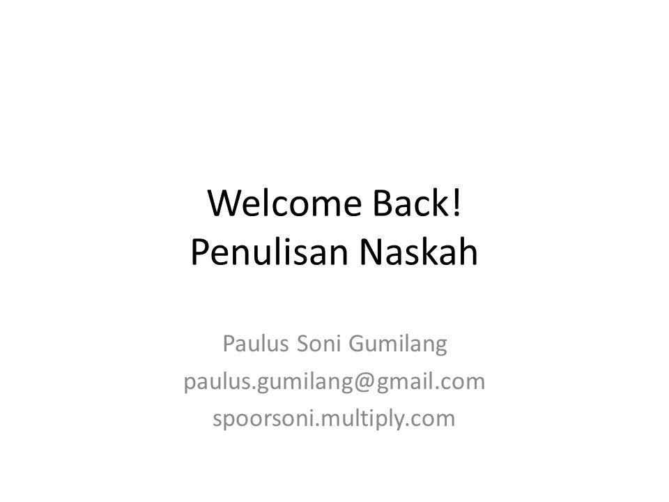 Welcome Back! Penulisan Naskah Paulus Soni Gumilang paulus.gumilang@gmail.com spoorsoni.multiply.com