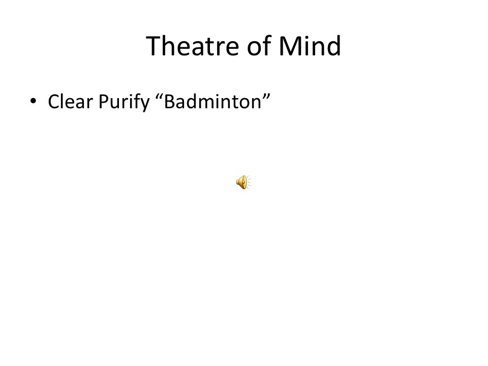 "Theatre of Mind Clear Purify ""Badminton"""