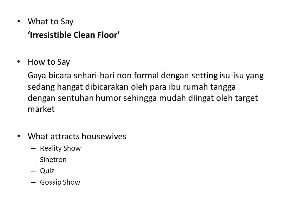 What to Say 'Irresistible Clean Floor' How to Say Gaya bicara sehari-hari non formal dengan setting isu-isu yang sedang hangat dibicarakan oleh para i
