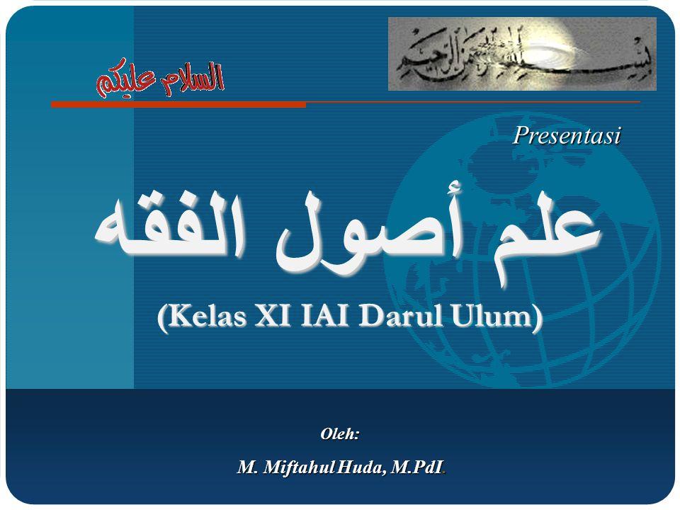 Oleh: M. Miftahul Huda, M.PdI. Presentasi علم أصول الفقه (Kelas XI IAI Darul Ulum)